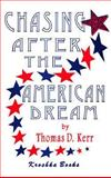 Chasing after the American Dream, Thomas D. Kerr, 156072286X