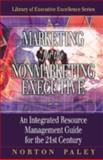 Marketing for the Nonmarketing Executive : An Integrated Resource Management Guide for the 21st Century, Paley, Norton, 1574442864