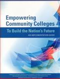 Empowering Community Colleges to Build the Nation's Future : An Implementation Guide, American Association of Community Colleges Staff, 1475812868