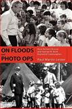 On Floods and Photo Ops : How Herbert Hoover and George W. Bush Exploited Catastrophes, Lester, Paul Martin, 1604732865