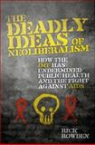 The Deadly Ideas of Neoliberalism : How the IMF Has Undermined Public Health and the Fight Against AIDS, Rowden, Rick, 1848132867