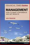 Guide to Management : How to Be a Manager Who Makes a Difference and Gets Results, Francke, Ann, 0273792865
