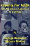 Crying for Help : The No Blame Approach to Bullying, Robinson, George and Maines, Barbara, 1873942869