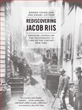 Rediscovering Jacob Riis : Exposure Journalism and Photography in Turn-of-the-Century New York, Yochelson, Bonnie and Czitrom, Daniel, 022618286X