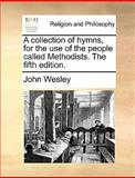 A Collection of Hymns, for the Use of the People Calledmethodists The, John Wesley, 1170552862
