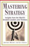 Mastering Strategy : Insights from the World's Greatest Leaders and Thinkers, Rigsby, Jeffrey and Greco, Guy, 0071402861
