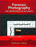 Forensic Photography : Importance of Accuracy, Weiss, Sanford L., 0131582860