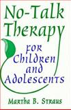 No-Talk Therapy for Children and Adolescents, Straus, Martha B. and Straus, Martha, 0393702863