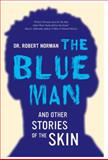 Blue Man - and Other Stories of the Skin, Robert Norman, 0520272862