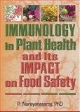 Immunology in Plant Health and Its Impact on Food Safety, Narayanasamy, P., 1560222867