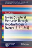 Toward Structural Mechanics Through Wooden Bridges in France (1716-1841), Tardini, Chiara, 3319002864