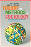 Theory and Methods in Sociology : An Introduction to Sociological Thinking and Practice, Hughes, John A. and Sharrock, Wes, 0333772865