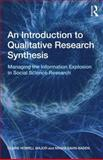 An Introduction to Qualitative Research Synthesis : Managing the Information Explosion in Social Science Research, Savin-Baden, Maggi, 0415562864