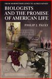 Biologists and the Promise of American Life - From Meriwether Lewis to Alfred Kinsey, Pauly, Philip J., 0691092869
