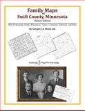 Family Maps of Swift County, Minnesota, Deluxe Edition : With Homesteads, Roads, Waterways, Towns, Cemeteries, Railroads, and More, Boyd, Gregory A., 1420312863