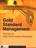 Gold Standard Management : The Key to High-Performance Hospitals, Sherman, V. Clayton and Sherman, Stephanie G., 156793286X