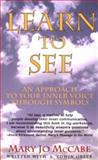 Learn to See, Mary J. McCabe, 0931892864