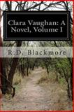 Clara Vaughan: a Novel, Volume I, R. D. Blackmore, 1500592862