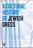 A Cultural History of Jewish Dress, Silverman, Eric, 1847882862