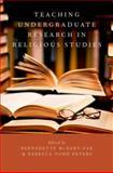Teaching Undergraduate Research in Religious Studies, McNary-Zak, Bernadette and Peters, Rebecca Todd, 0199732868
