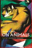 On Animals : Volume I: Systematic Theology, Clough, David L., 0567632865