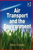 Air Transport and the Environment, Daley, Ben, 0754672867