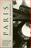 Paris: Extraordinary Moments, Adrienne Sager, 1496182863