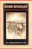 Before Renaissance : Planning in Pittsburgh, 1889-1943, Bauman, John F. and Muller, Edward K., 0822942879