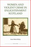 Women and Violent Crime in Enlightenment Scotland, Kilday, Anne-Marie, 0861932870