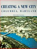 Creating a New City : Columbia Maryland, , 0964372878