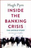 Inside the Banking Crisis, Hugh Pym, 1472902874