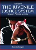 The Juvenile Justice System : Delinquency, Processing, and the Law, Champion, Dean John, 0131122878