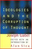 Ideologies and the Corruption of Thought, Gabel, Joseph, 1560002875