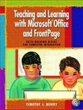 Teaching and Learning with Microsoft Office and FrontPage : Basic Building Blocks for Computer Integration, Newby, Timothy J., 0130292877