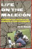 Life on the Malecón : Children and Youth on the Streets of Santo Domingo, Wolseth, Jon M., 0813562872