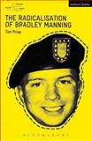 The Radicalisation of Bradley Manning, Price, Tim, 1408172879