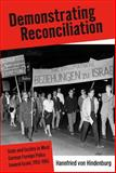 Demonstrating Reconciliation : State and Society in West German Foreign Policy toward Israel, 1952-1965, Hindenburg, Hannfried von, 1845452879
