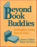 Beyond Book Buddies : Interdisciplinary Teaching Across the Grades, Guthrie, Jeanne and Perea, Karen M., 0803962878