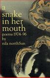 A Snake in Her Mouth : Poems, 1974-96, Northsun, Nila, 0931122872
