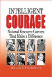 Intelligent Courage : Natural Resource Careers That Make a Difference, Fraidenburg, Michael E., 1575242877