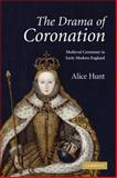 The Drama of Coronation : Medieval Ceremony in Early Modern England, Hunt, Alice, 0521182875