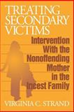 Treating Secondary Victims : Intervention with the Nonoffending Mother in the Incest Family, Strand, Virginia C., 0803952872