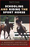 Schooling and Riding the Sport Horse : A Modern American Hunter/Jumper System, Cronin, Paul D., 0813922879