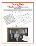 Family Maps of Vilas County, Wisconsin, Deluxe Edition : With Homesteads, Roads, Waterways, Towns, Cemeteries, Railroads, and More, Boyd, Gregory A., 1420312871