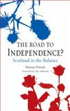 The Road to Independence? : Scotland in the Balance, Revised and Expanded Second Edition, Pittock, Murray and Salmond, Alex, 178023287X