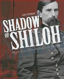 Shadow of Shiloh : Major General Lew Wallace in the Civil War, Stephens, Gail, 0871952874