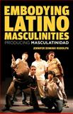 Embodying Latino Masculinities : Producing Masculatinidad, Rudolph, Jennifer Domino, 1137022876