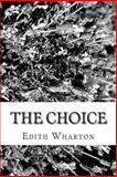 The Choice, Edith Wharton, 148414287X
