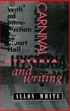 Carnival, Hysteria, and Writing : Collected Essays and Autobiography, White, Allon, 019812287X