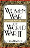 Women War Correspondents in World War II 9780313262876